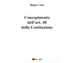 Concepimento dell'art. 40 della Costituzione, Biagio Cozzi,  2017,  Youcanprint
