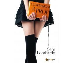 Confessioni di un Prof di Sam Lombardo,  2017,  Youcanprint