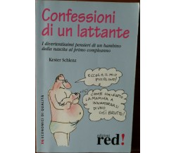 Confessioni di un lattante - Kester Schlenz - Red Edizioni,2007 - R