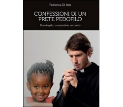 Confessioni di un prete pedofilo di Federica Di Noi,  2014,  Youcanprint