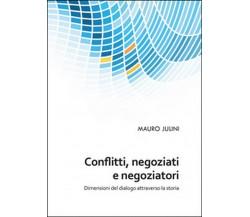 Conflitti, negoziati e negoziatori  - Mauro Julini,  2015,  Youcanprint