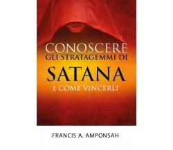 Conoscere gli stratagemmi di Satana e come vincerli, Francis A. Amponsah,  2017