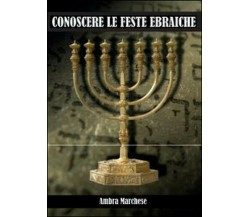 Conoscere le feste ebraiche -  Ambra Marchese,  2014,  Youcanprint