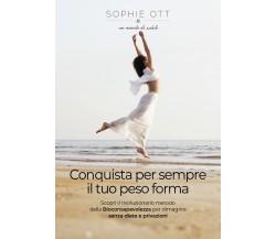 Conquista per sempre il tuo peso forma di Sophie Ott,  2021,  Youcanprint