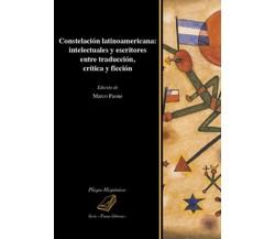 Constelación latinoamericana: intelectuales y escritores entre traducción, críti