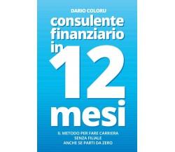 Consulente Finanziario in 12 Mesi di Dario Coloru,  2020,  Youcanprint