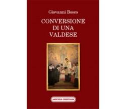Conversione di una valdese di Giovanni Bosco, 2011, Edizioni Amicizia Cristiana