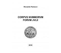Corpus nummorum forum julii,  di Riccardo Paolucci,  2018,  Youcanprint