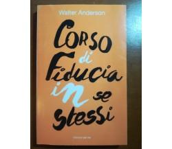 Corso di fiducia in se stessi - Walter Anderson - Corbaccio - 1998 - M