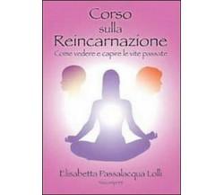 Corso sulla reincarnazione -  Elisabetta Passalacqua Lolli,  2013,  Youcanprint