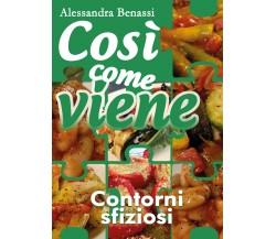 Così come viene - CONTORNI SFIZIOSI - Alessandra Benassi,  2018,  Youcanprint