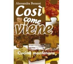 Così come viene. Cucina montanara - Alessandra Benassi,  2019,  Youcanprint