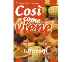 Così come viene - I BISCOTTI - Alessandra Benassi,  2018,  Youcanprint