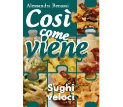 Così come viene - SUGHI VELOCI  - Alessandra Benassi,  2018,  Youcanprint