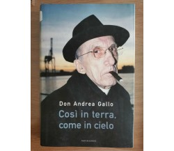 Così in terra, così in cielo - Don Andrea Gallo - Mondadori - 2010 - AR