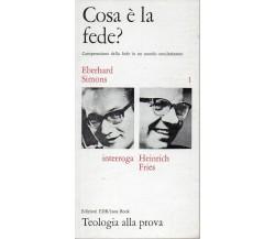 Cosa è la fede?-Eberhard Simons -heinrich Fries, 1970,  Edizioni Edb  -S