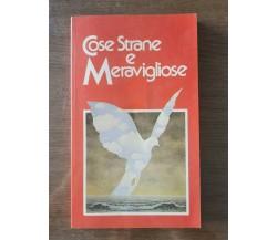 Cose strane e Meravigliose - AA. VV. - Club degli editori - 1981 - AR