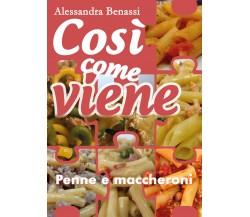 Cosi come viene. Penne e maccheroni - Alessandra Benassi,  2019,  Youcanprint