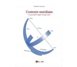 Costruire meridiane - la geometria degli orologi solari di Raffaele Garofano