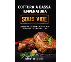 Cottura a Bassa Temperatura: Le Migliori Tecniche e Ricette per la Cottura Sott.