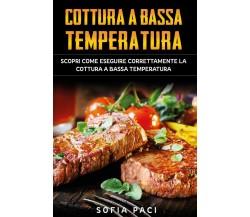 Cottura a Bassa Temperatura. Scopri Come Eseguire Correttamente la Cottura a Bas