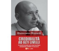 Credibilità ad alti livelli - Gianmarco Rizzardi,  2016,  Youcanprint