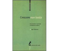 Crescere non basta. Economia e società in America Latina di Ugo Pipitone,  2012,