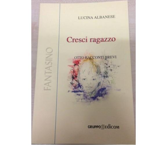 Cresci ragazzo (Otto racconti brevi) - Lucina Albanese,  2001,  Gruppo Edicom