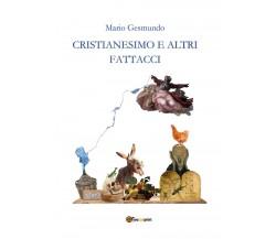 Cristianesimo e altri fattacci di Mario Gesmundo,  2021,  Youcanprint