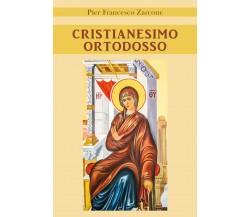 Cristianesimo ortodosso di Pier Francesco Zarcone,  2021,  Youcanprint