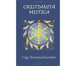 Cristianità mistica di Yogi Ramacharaka,  2019,  Indipendently Published