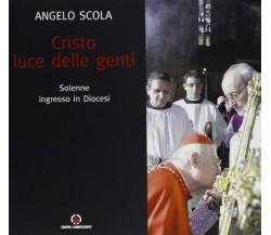 Cristo luce delle genti. Solenne ingresso in Diocesi - Angelo Scola - Nuovo