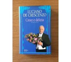 Croce e delizia - L. De Crescenzo - A. Mondadori - 1993 - AR