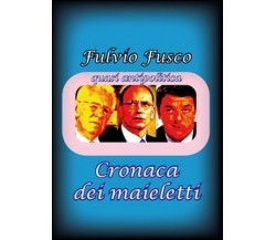 Cronaca dei maieletti  - Fulvio Fusco,  2015,  Youcanprint