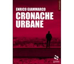 Cronache urbane di Enrico Giammarco,  2016,  Goware