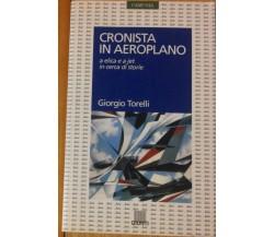 Cronista in aereoplano - Torelli - Giunti,1997 - R