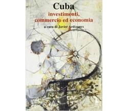 Cuba. Investimenti, commercio ed economia di J. Ardizones,  1993,  Massari Edito