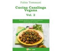 Cucina Casalinga Vegana Vol. 2 di Fabio Tommasi,  2016,  Youcanprint