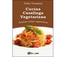 Cucina casalinga vegetariana. Gustose ricette vegetariane