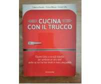 Cucina con il trucco - AA. VV. - Mondadori - 2013 - AR