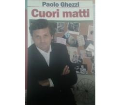 Cuori matti - Paolo Ghezzi - IL Margine - 2006 - M