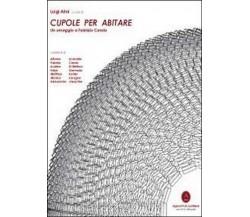 Cupole per abitare. Un omaggio a Fabrizio Carola di Luigi Alini,  2012