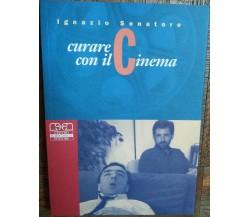 Curare con il cinema - Senatore - Centro Scientifico Editore,2004 - R