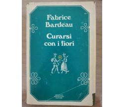 Curarsi con i fiori - F. Bardeau - Mondadori - 1977 - AR