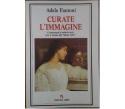 Curate l'immagine - Adele Fantoni,  1992,  Firenze Libri