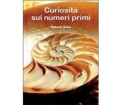 Curiosità sui numeri primi  di Roberto Siano,  2014,  Youcanprint