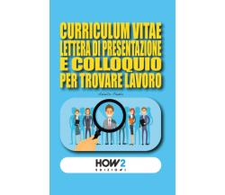 Curriculum vitae, lettera di presentazione e colloquio per trovare lavoro, 2021