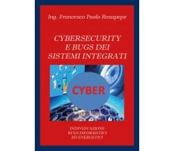 Cybersecurity e bugs dei sistemi integrati di Francesco Paolo Rosapepe,  2020