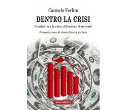 DENTRO LA CRISI Combattere la crisi, difendere il mercato di Carmelo Ferlito