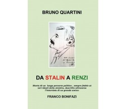 Da Stalin a Renzi di Bruno Quartini, Franco Bonifazi,  2018,  Youcanprint